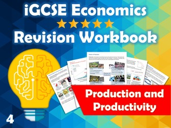 Production and Productivity Revision Guide / Workbook - iGCSE Economics - Costs, Revenue, Profit...