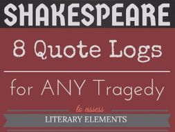 Shakespearean Tragedy Quote Logs-- FOR ANY TRAGEDY