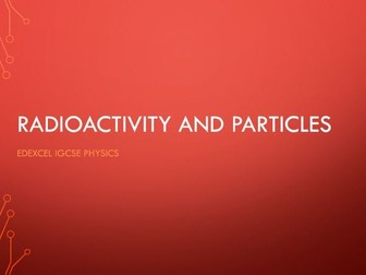 Physics Edexcel IGCSE PowerPoints - Radioactivity and particles