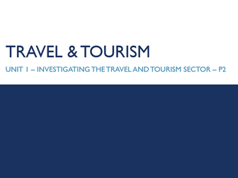 Travel and Tourism Btec L3 - Unit 1 - P2 - Investigating the Travel and Tourism Sector
