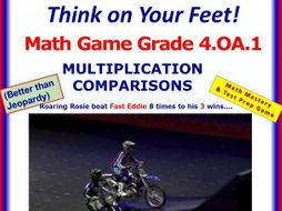 4.OA.1 THINK ON YOUR FEET MATH! Interactive Test Prep Game—Multiplicative Comparison