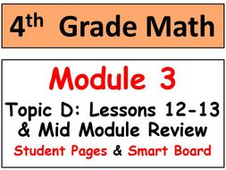 Grade 4 Math Module 3 Topic D, lessons 12-13: Smart Bd, Stud Pgs, Mid-Mod  Review