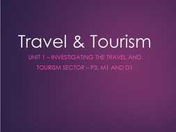 Travel and Tourism Btec L3 - Unit 1 - P3, M1 & D1 - Investigating the Travel and Tourism Sector