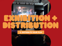 Exhibition & Distribution: 2  Distribute Your Film by