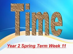 year 2 spring term week 11 time maths powerpoint presentations by