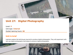 BTEC LEVEL 3 Media Extended Diploma   Unit 27: Digital Photography   LOA , LOB &  LOC