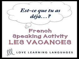GCSE FRENCH: VACANCES - French Speaking Activity: Est-ce que tu as déjà…?
