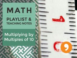 Multiplying by Multiples of 10 – Playlist and Teaching Notes