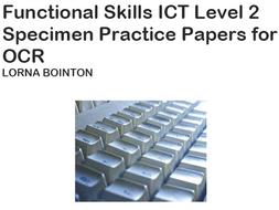 Functional Skils ICT Level 2:  Specimen Practice Papers (for OCR)