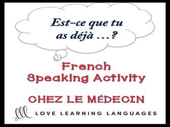 GCSE FRENCH: CHEZ LE MÉDECIN French Speaking Activity: Est-ce que tu as déjà…?