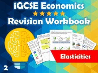 Elasticities Revision Guide / Workbook - iGCSE Economics - PED, PES, YED with learning tasks...