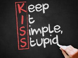 Keep It Simple Stupid (KISS)