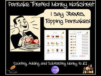 """""""I say Jeeves, Topping Pancakes!""""Pancake Themed Money Worksheets - Addition and  Subtraction  to £1"""