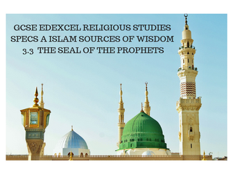GCSE RS 9-1 EDEXCEL SPECS A SOURCES OF WISDOM AND AUTHORITY ISLAM 3.3 THE SEAL OF PROPHETS