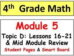 Grade 4 Math Module 5 Topic D, lessons 16-21: Smart Bd, Stud Pgs, Mid-Mod Review
