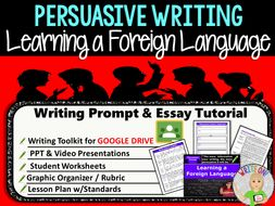 Persuasive Writing Lesson / Prompt – Digital Resource – Learning a Foreign Language – High School