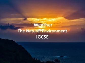 IGCSE The Natural Environment - Weather