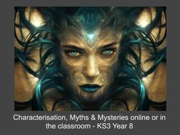 Characterisation, Myths & Mysteries Online or in the Classroom