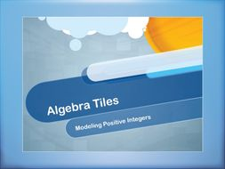 Video Tutorial: Modeling Positive Integers Using Algebra Tiles