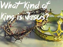 RE - What kind of king is Jesus?