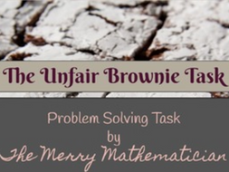 Problem Solving Task- The Brownie Problem (Fractions-Multiplication/Division/Comparing)