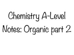 Chemistry A-Level Edexcel:Organic part 2 by louismcwright