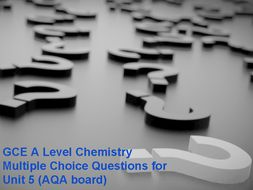GCE A Level Chemistry Multiple Choice Questions for Unit 5 (AQA board)