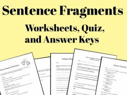 Sentence Fragments - Worksheets, Quizzes, and Answer Keys