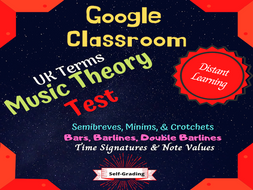 UK TERMS GOOGLE CLASSROOM TEST (Note Values/Bars/Barlines/Time Signatures)