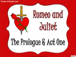 Romeo and Juliet - The Prologue and Act One