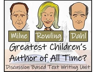 UKS2 Literacy - Who is the Greatest Children's Author of All Time?  Discussion Based Writing Unit