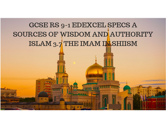 GCSE RS 9-1 EDEXCEL SPECS A SOURCES OF WISDOM AND AUTHORITY ISLAM 3.7 THE IMAM IN SHIISM