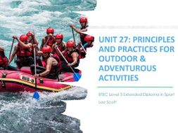 Unit 27 - Principles and  practices for outdoor & adventurous activities