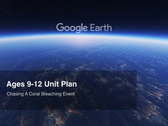 Google Earth Education Unit Plan:  Chasing A Coral Bleaching Event, Ages 9-12 #GoogleEarth