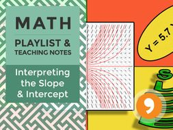 Interpreting the Slope and Intercept – Playlist and Teaching Notes
