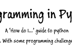 Programming in Python Booklet- A 'How to' guide with
