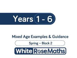 White Rose Maths - Mixed Age Schemes by Year Group - Spring - Block 2