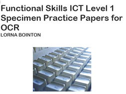 Functional Skills ICT Level 1:  Specimen Practice Papers (for OCR)