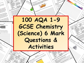 NEW 100 AQA 1-9 GCSE Chemistry (Science) 6 Mark Questions & Activities with Mark Schemes