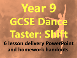 Year 9 GCSE Dance Taster: Shift 6 lesson delivery PowerPoint and Homework Handouts