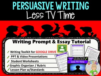 Persuasive Writing Lesson / Prompt – Digital Resource – Less TV Time– High School