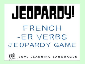 GCSE FRENCH: French jeopardy game: Verbes français en -ER - French verbs ending in -ER