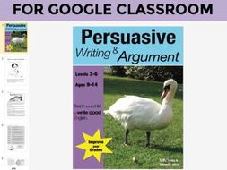 Persuasive Writing And Argument DIGITAL UNIT to use with GOOGLE CLASSROOM (9-14 years)