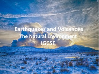IGCSE The Natural Environment - Earthquakes and Volcanoes