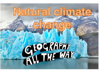 Natural Climate Change GCSE Geography New Spec