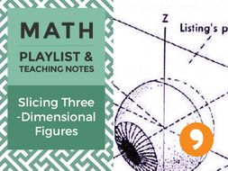 Slicing Three-Dimensional Figures – Playlist and Teaching Notes