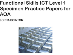 Functional Skills ICT Level 1:  Specimen Practice Papers (for AQA)