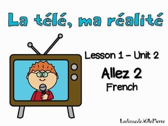 Allez 2 - Unit 2.1 - La télé, ma réalité {EDITABLE}
