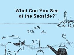 WHAT CAN YOU SEE AT THE SEASIDE?
