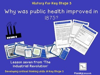 The Industrial Revolution.  Lesson 7 'Why was public health improved in 1875?'